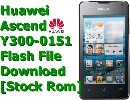 Huawei Ascend Y300-0151 Flash File Download [Stock Rom]