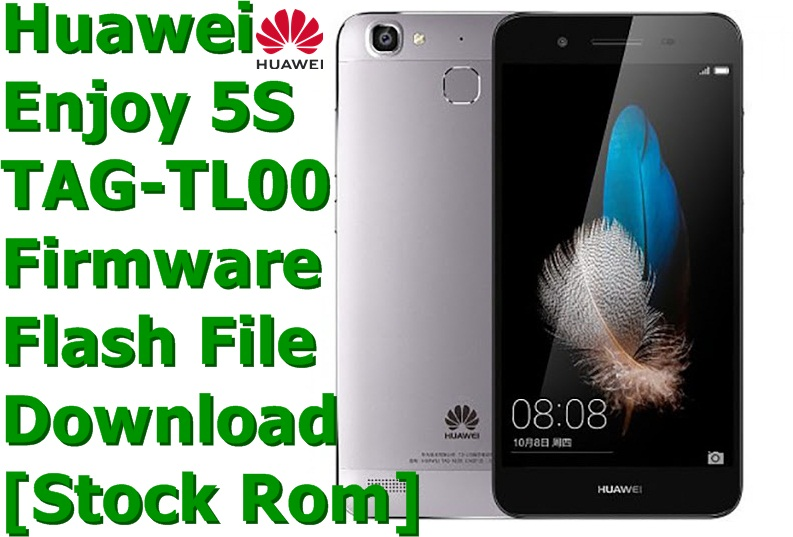 Huawei Enjoy 5S TAG-TL00 [Stock Rom] Firmware Flash File Download