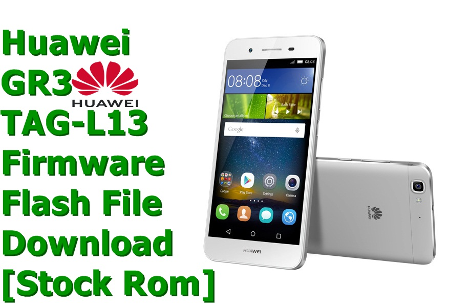 Huawei GR3 TAG-L13 [Stock Rom] Firmware Flash File Download