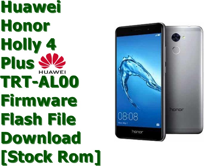 Huawei Honor Holly 4 Plus TRT-AL00 [Stock Rom] Firmware Flash File Download