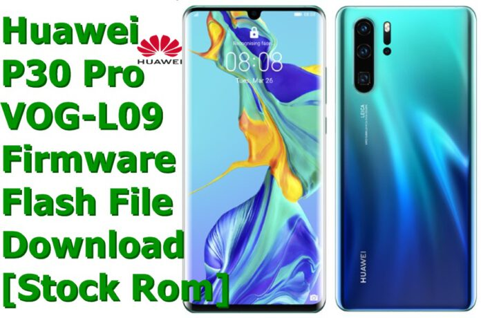 Huawei P30 Pro VOG-L09 Firmware Flash File Download [Stock Rom]