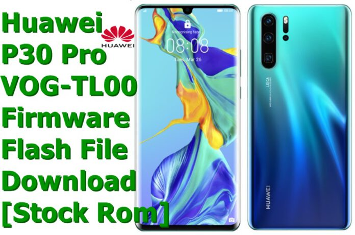 Huawei P30 Pro VOG-TL00 [Stock Rom] Firmware Flash File Download