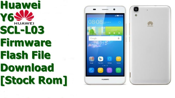 Huawei Y6 SCL-L03 [Stock Rom] Firmware Flash File Download